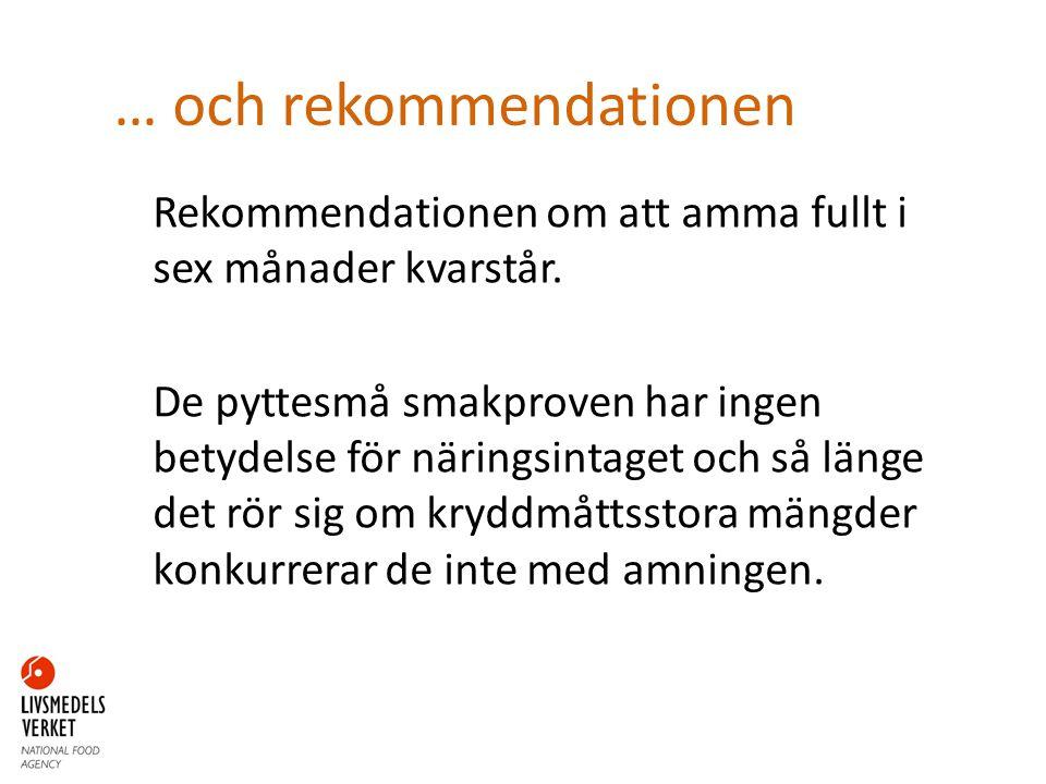 … och rekommendationen Rekommendationen om att amma fullt i sex månader kvarstår. De pyttesmå smakproven har ingen betydelse för näringsintaget och så