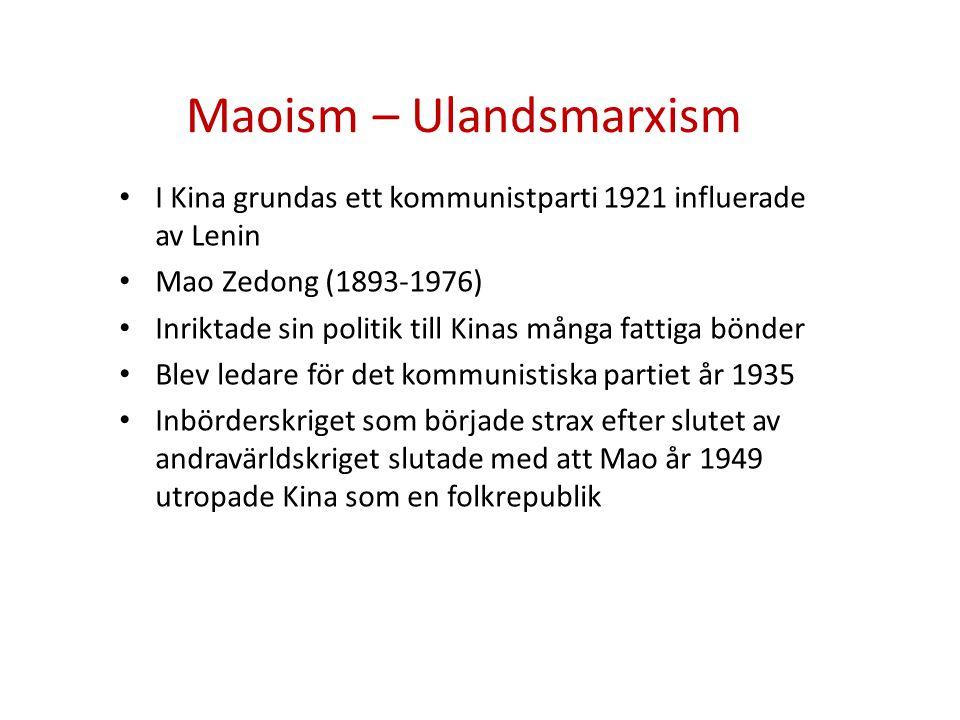 Maoism – Ulandsmarxism • I Kina grundas ett kommunistparti 1921 influerade av Lenin • Mao Zedong (1893-1976) • Inriktade sin politik till Kinas många