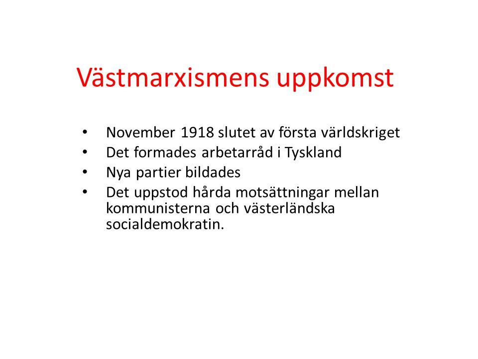 Västmarxismens uppkomst • November 1918 slutet av första världskriget • Det formades arbetarråd i Tyskland • Nya partier bildades • Det uppstod hårda