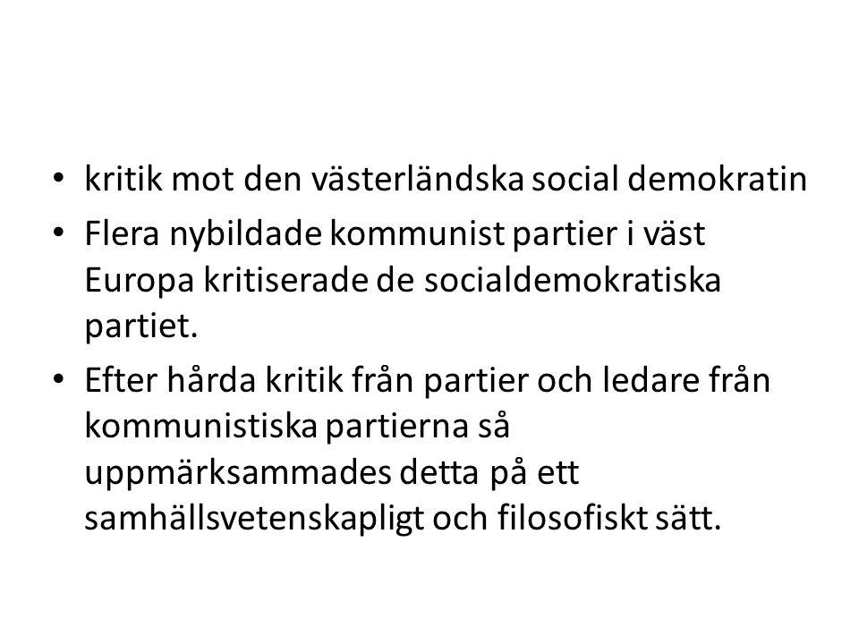 • kritik mot den västerländska social demokratin • Flera nybildade kommunist partier i väst Europa kritiserade de socialdemokratiska partiet. • Efter