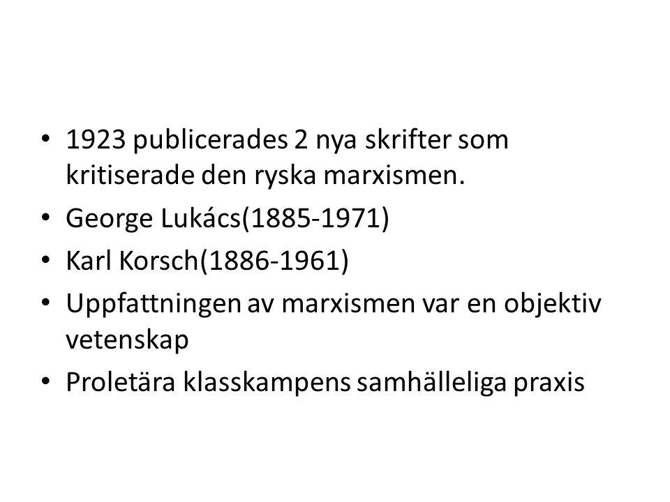 • 1923 publicerades 2 nya skrifter som kritiserade den ryska marxismen. • George Lukács(1885-1971) • Karl Korsch(1886-1961) • Uppfattningen av marxism