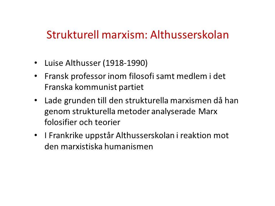 Strukturell marxism: Althusserskolan • Luise Althusser (1918-1990) • Fransk professor inom filosofi samt medlem i det Franska kommunist partiet • Lade