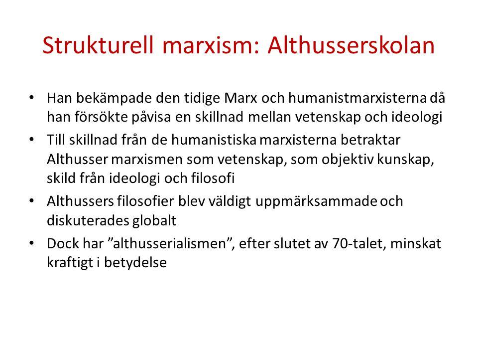 Strukturell marxism: Althusserskolan • Han bekämpade den tidige Marx och humanistmarxisterna då han försökte påvisa en skillnad mellan vetenskap och i