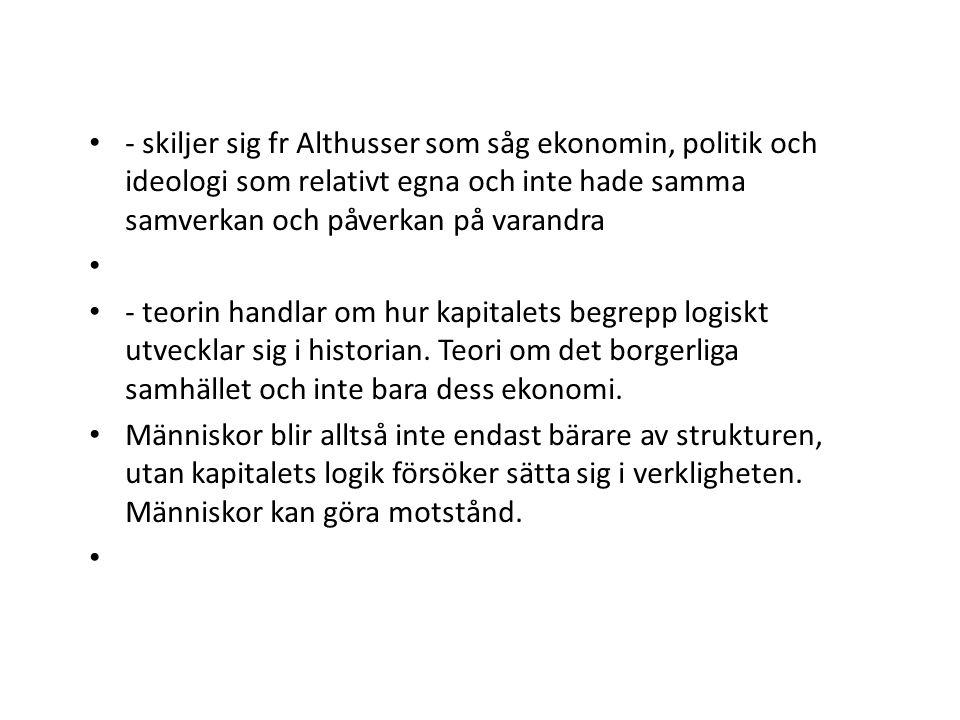 • - skiljer sig fr Althusser som såg ekonomin, politik och ideologi som relativt egna och inte hade samma samverkan och påverkan på varandra • • - teo