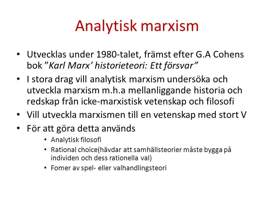 """Analytisk marxism • Utvecklas under 1980-talet, främst efter G.A Cohens bok """"Karl Marx' historieteori: Ett försvar"""" • I stora drag vill analytisk marx"""