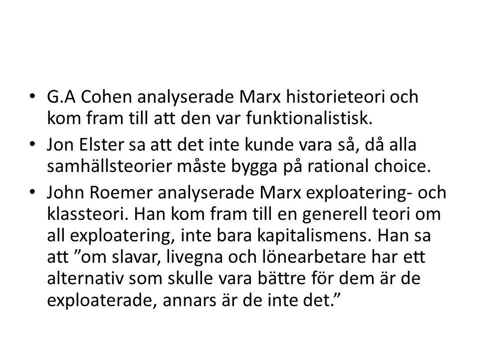 • G.A Cohen analyserade Marx historieteori och kom fram till att den var funktionalistisk. • Jon Elster sa att det inte kunde vara så, då alla samhäll