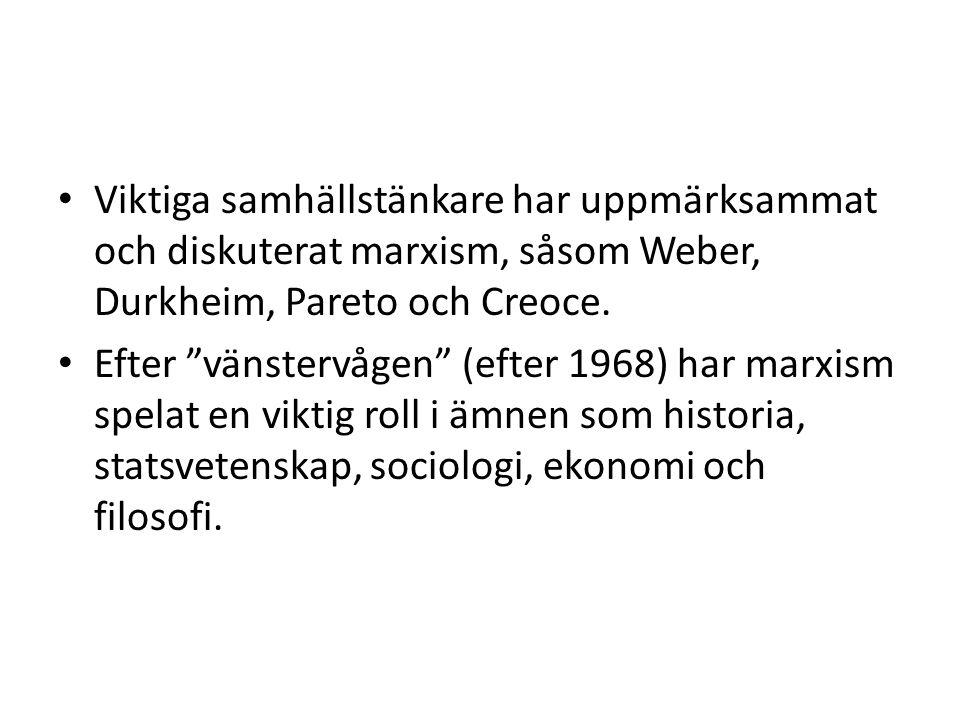 """• Viktiga samhällstänkare har uppmärksammat och diskuterat marxism, såsom Weber, Durkheim, Pareto och Creoce. • Efter """"vänstervågen"""" (efter 1968) har"""