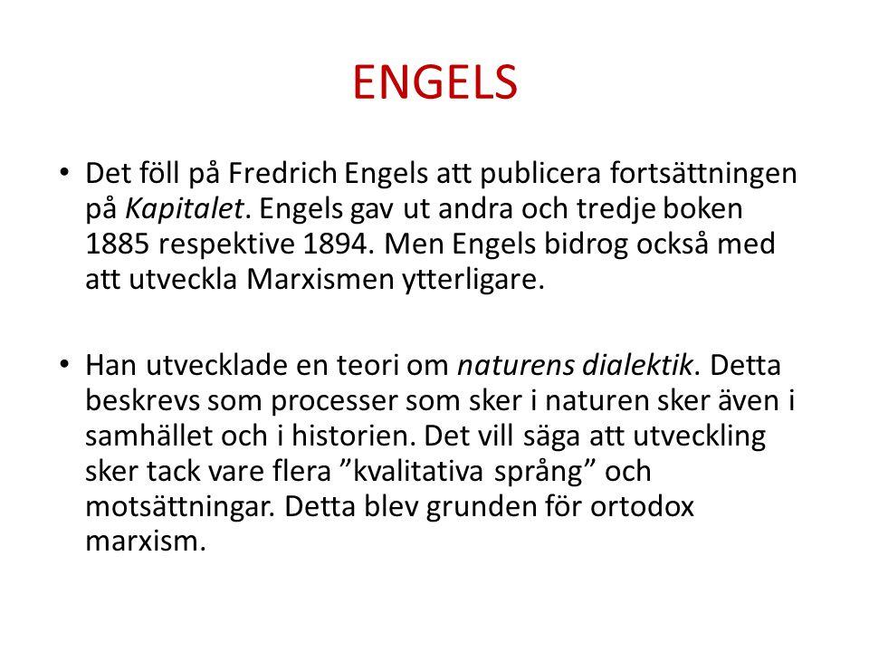 ENGELS • Det föll på Fredrich Engels att publicera fortsättningen på Kapitalet. Engels gav ut andra och tredje boken 1885 respektive 1894. Men Engels