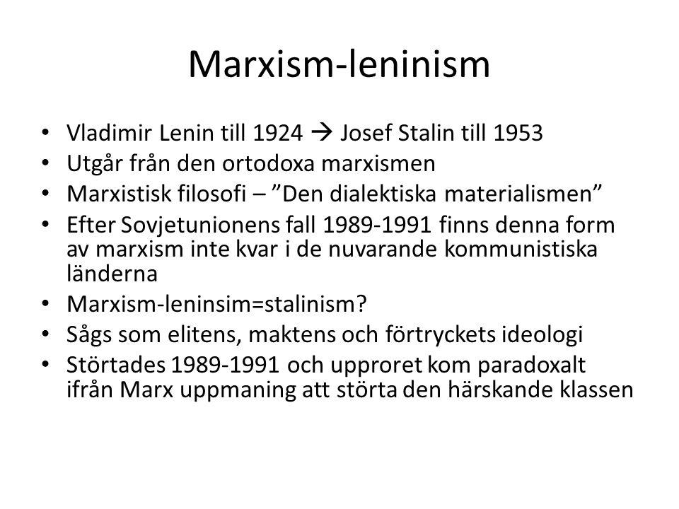 """Marxism-leninism • Vladimir Lenin till 1924  Josef Stalin till 1953 • Utgår från den ortodoxa marxismen • Marxistisk filosofi – """"Den dialektiska mate"""