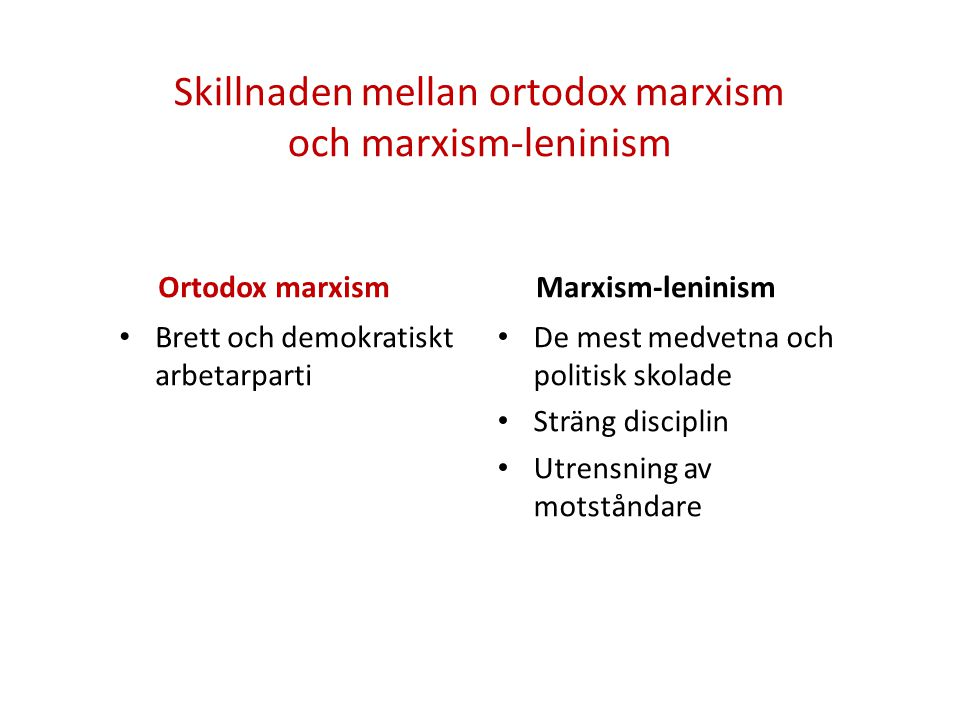 Skillnaden mellan ortodox marxism och marxism-leninism Ortodox marxism • Brett och demokratiskt arbetarparti Marxism-leninism • De mest medvetna och p