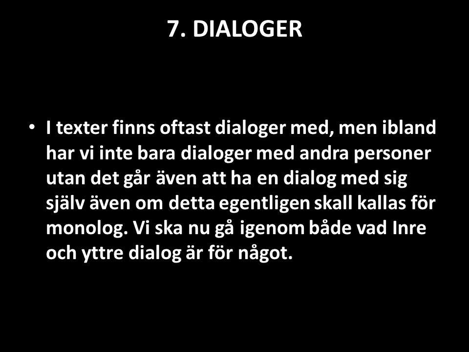 7. DIALOGER • I texter finns oftast dialoger med, men ibland har vi inte bara dialoger med andra personer utan det går även att ha en dialog med sig s