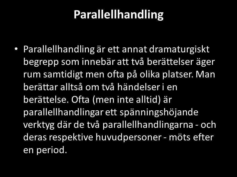 Parallellhandling • Parallellhandling är ett annat dramaturgiskt begrepp som innebär att två berättelser äger rum samtidigt men ofta på olika platser.