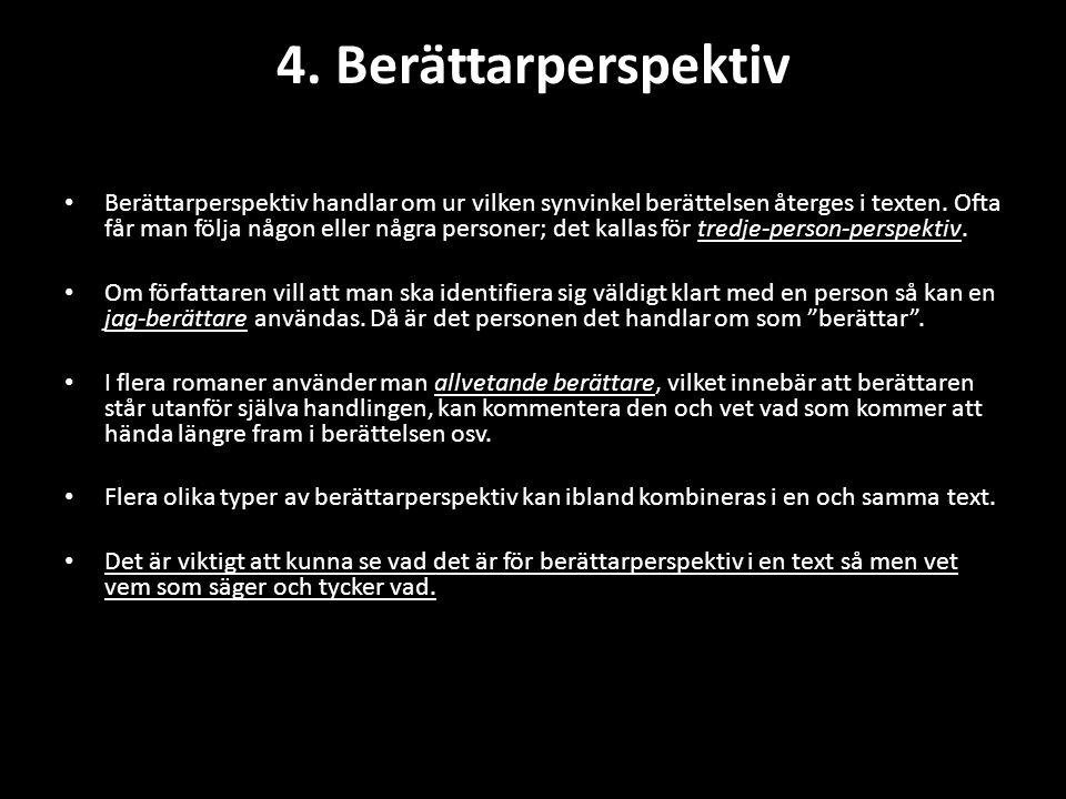 4. Berättarperspektiv • Berättarperspektiv handlar om ur vilken synvinkel berättelsen återges i texten. Ofta får man följa någon eller några personer;