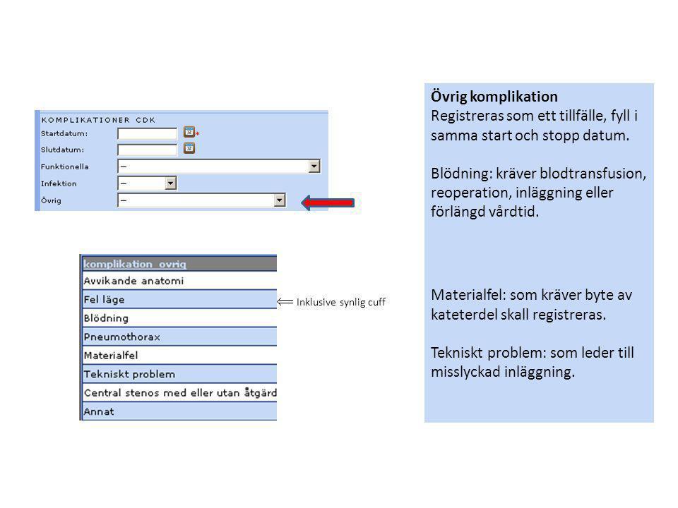 Övrig komplikation Registreras som ett tillfälle, fyll i samma start och stopp datum. Blödning: kräver blodtransfusion, reoperation, inläggning eller