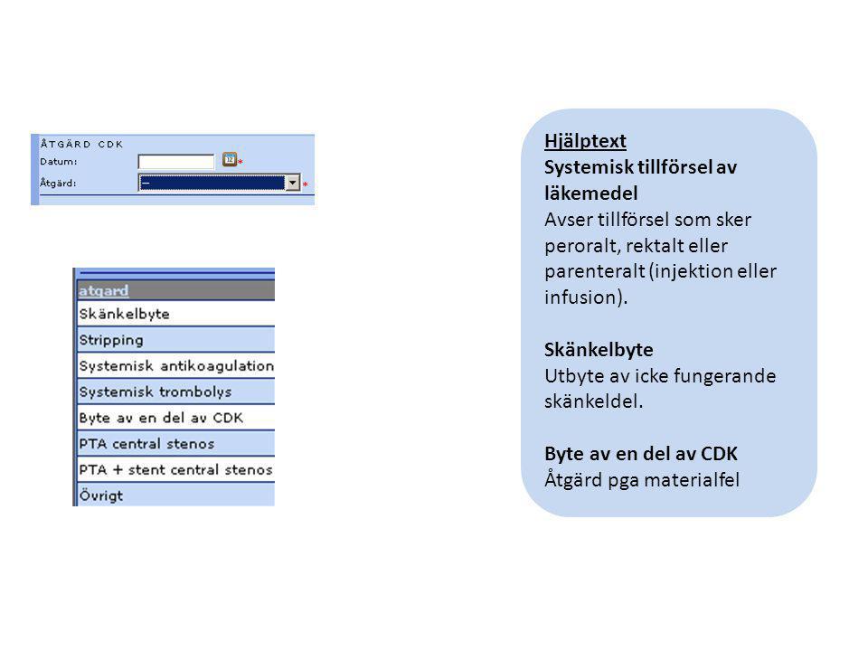 Hjälptext Systemisk tillförsel av läkemedel Avser tillförsel som sker peroralt, rektalt eller parenteralt (injektion eller infusion). Skänkelbyte Utby