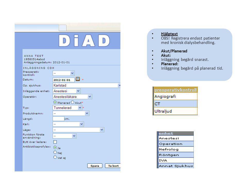 • Hjälptext • OBS! Registrera endast patienter med kronisk dialysbehandling. • Akut/Planerad • Akut: • Inläggning begärd snarast. • Planerad: • Inlägg