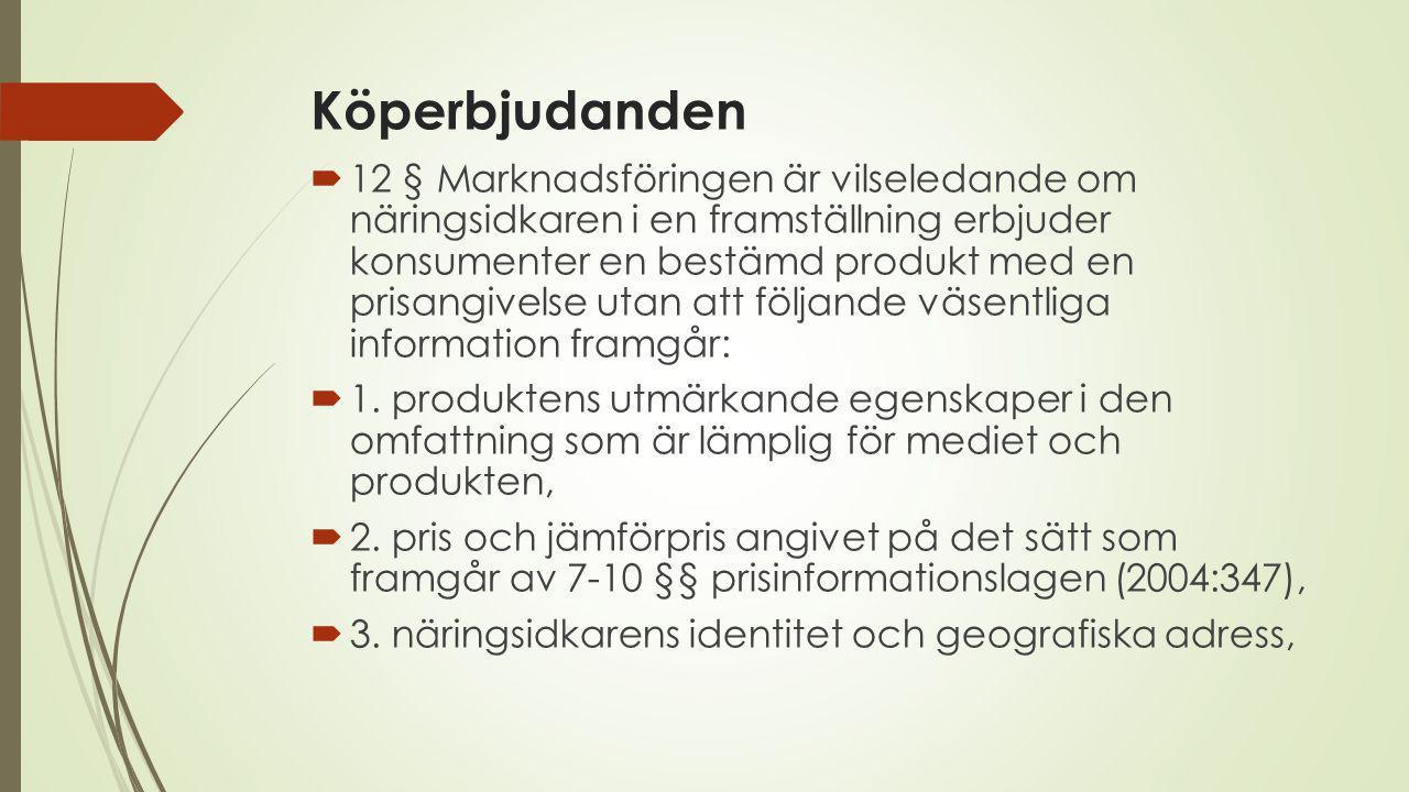 Köperbjudanden  12 § Marknadsföringen är vilseledande om näringsidkaren i en framställning erbjuder konsumenter en bestämd produkt med en prisangivelse utan att följande väsentliga information framgår:  1.