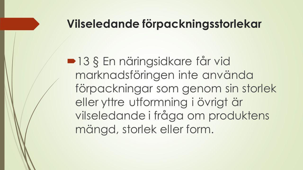 Vilseledande förpackningsstorlekar  13 § En näringsidkare får vid marknadsföringen inte använda förpackningar som genom sin storlek eller yttre utformning i övrigt är vilseledande i fråga om produktens mängd, storlek eller form.