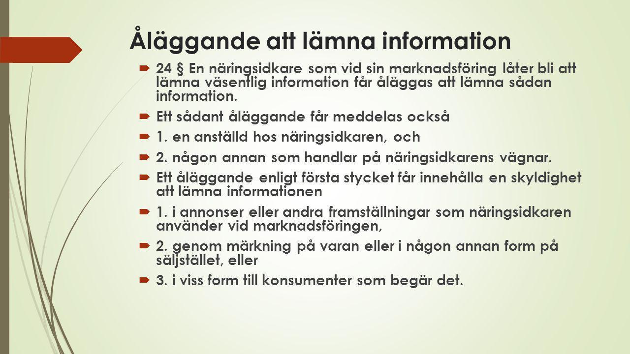 Åläggande att lämna information  24 § En näringsidkare som vid sin marknadsföring låter bli att lämna väsentlig information får åläggas att lämna sådan information.