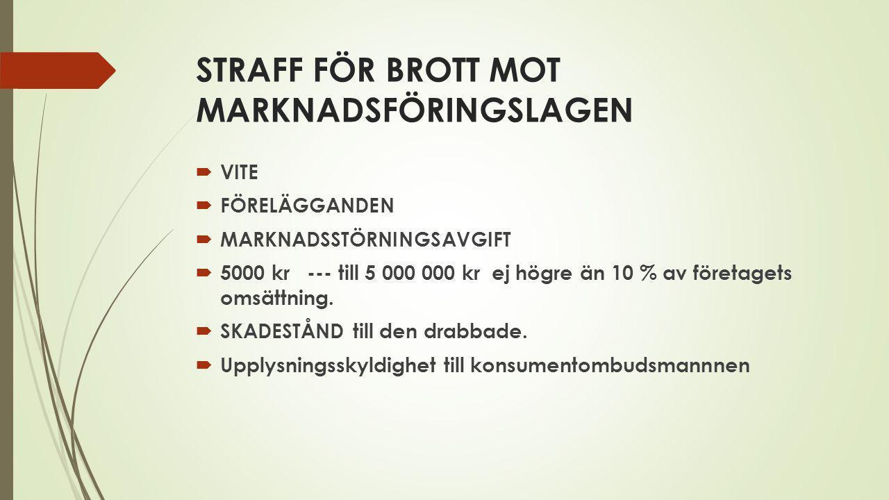 STRAFF FÖR BROTT MOT MARKNADSFÖRINGSLAGEN  VITE  FÖRELÄGGANDEN  MARKNADSSTÖRNINGSAVGIFT  5000 kr --- till 5 000 000 kr ej högre än 10 % av företagets omsättning.