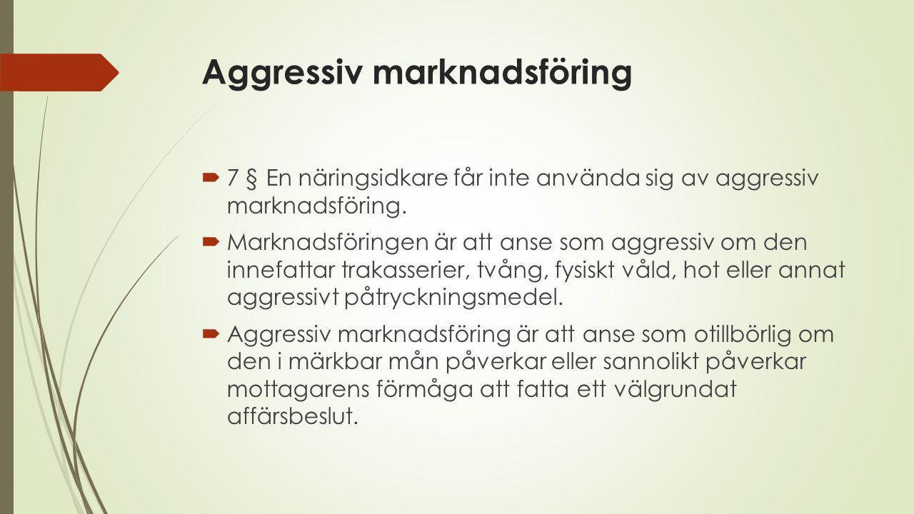Aggressiv marknadsföring  7 § En näringsidkare får inte använda sig av aggressiv marknadsföring.  Marknadsföringen är att anse som aggressiv om den