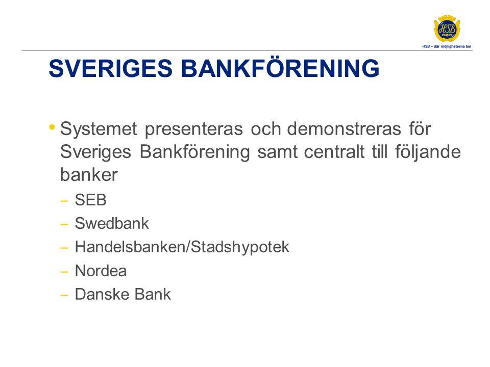 SVERIGES BANKFÖRENING • Systemet presenteras och demonstreras för Sveriges Bankförening samt centralt till följande banker ‒ SEB ‒ Swedbank ‒ Handelsbanken/Stadshypotek ‒ Nordea ‒ Danske Bank