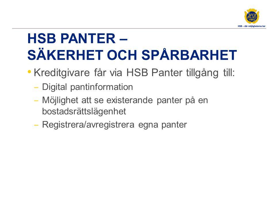 HSB PANTER – SÄKERHET OCH SPÅRBARHET • Kreditgivare får via HSB Panter tillgång till: ‒ Digital pantinformation ‒ Möjlighet att se existerande panter på en bostadsrättslägenhet ‒ Registrera/avregistrera egna panter