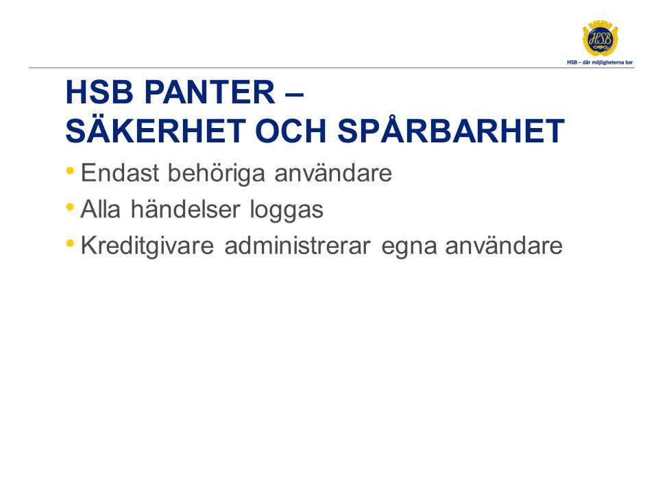 HSB PANTER – SÄKERHET OCH SPÅRBARHET • Endast behöriga användare • Alla händelser loggas • Kreditgivare administrerar egna användare