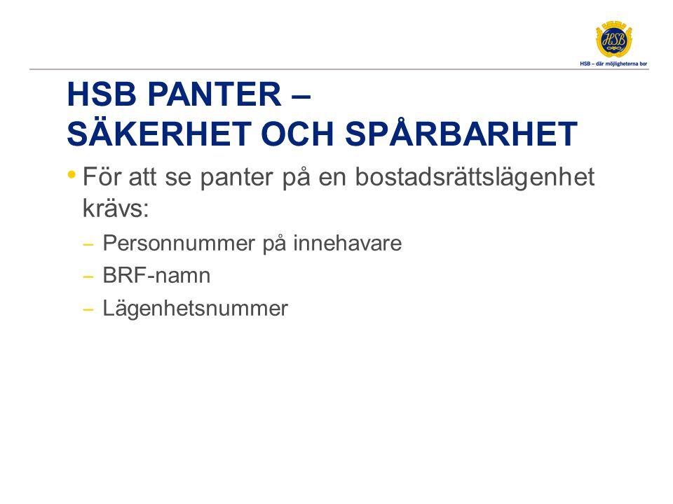HSB PANTER – SÄKERHET OCH SPÅRBARHET • För att se panter på en bostadsrättslägenhet krävs: ‒ Personnummer på innehavare ‒ BRF-namn ‒ Lägenhetsnummer