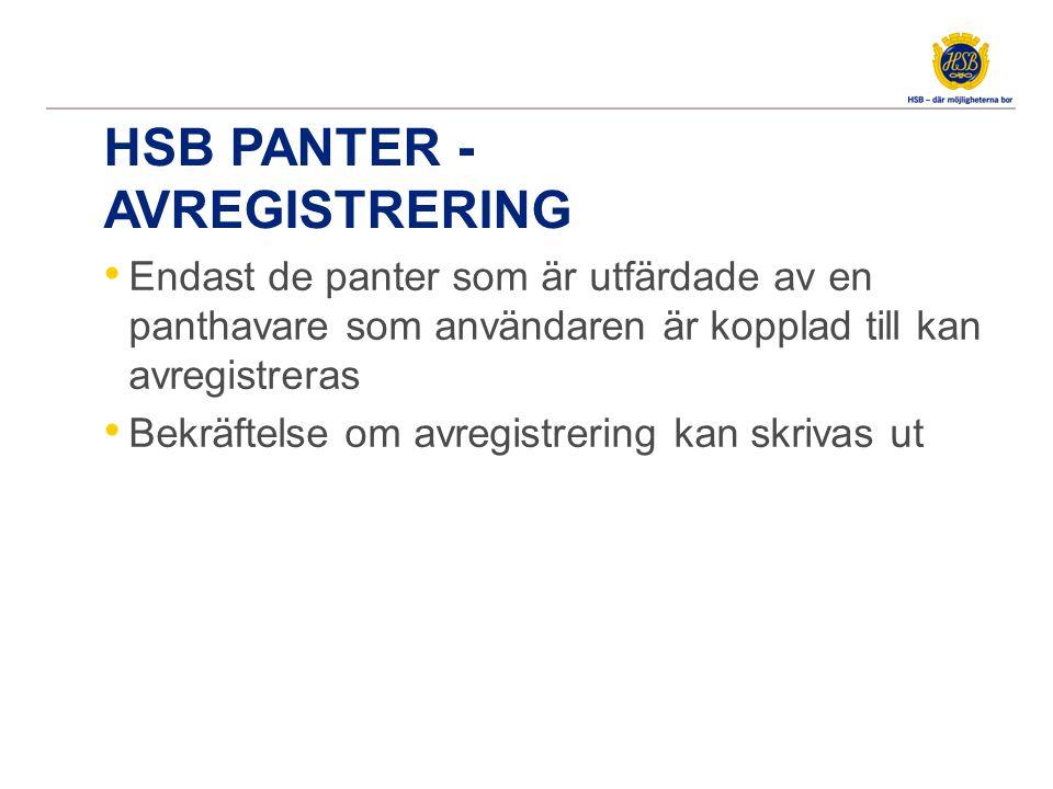 HSB PANTER - AVREGISTRERING • Endast de panter som är utfärdade av en panthavare som användaren är kopplad till kan avregistreras • Bekräftelse om avregistrering kan skrivas ut