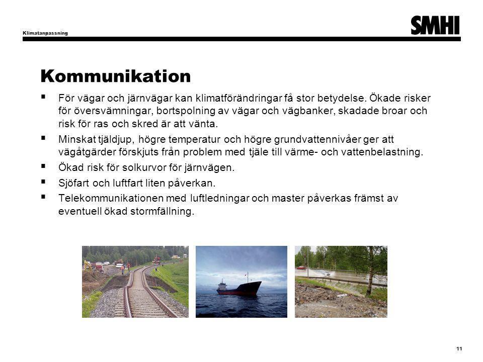 Kommunikation  För vägar och järnvägar kan klimatförändringar få stor betydelse. Ökade risker för översvämningar, bortspolning av vägar och vägbanker