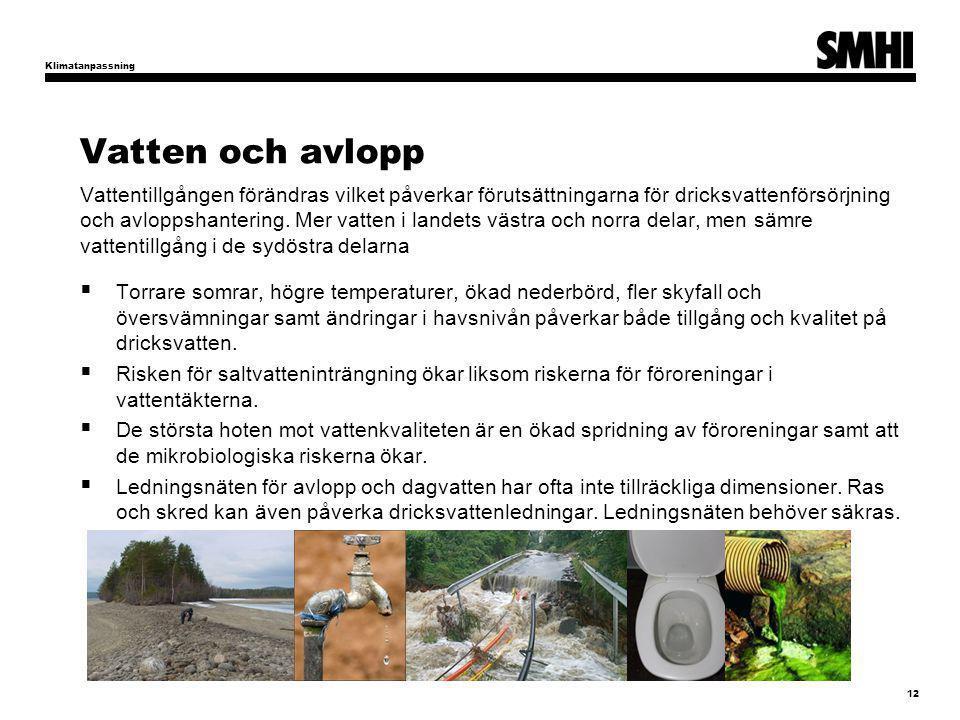 Vatten och avlopp Vattentillgången förändras vilket påverkar förutsättningarna för dricksvattenförsörjning och avloppshantering. Mer vatten i landets