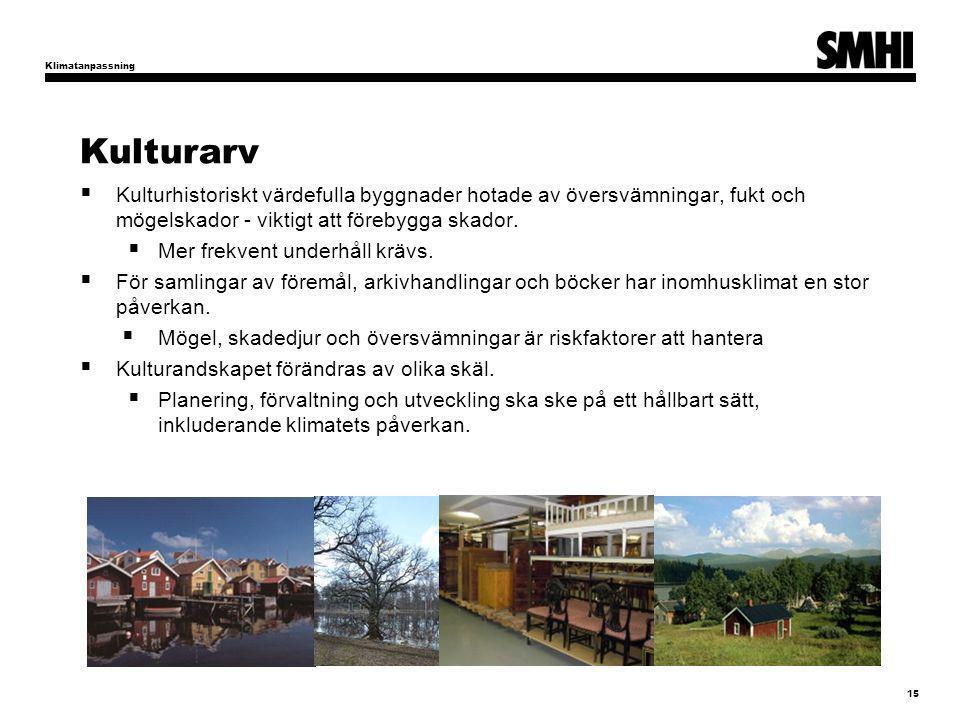 Kulturarv  Kulturhistoriskt värdefulla byggnader hotade av översvämningar, fukt och mögelskador - viktigt att förebygga skador.  Mer frekvent underh