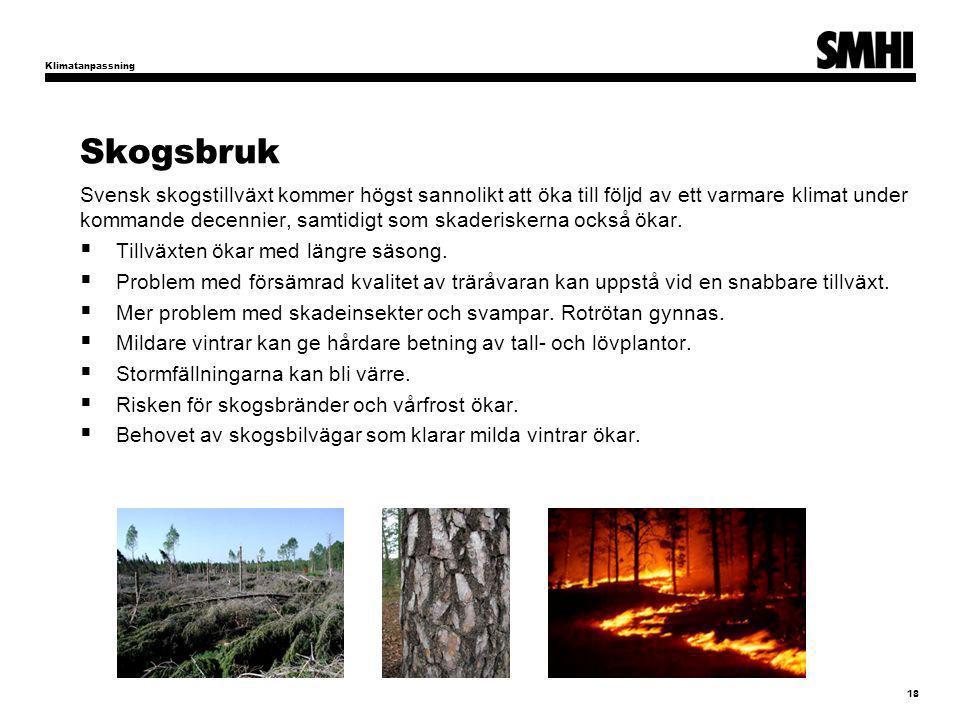 Skogsbruk Svensk skogstillväxt kommer högst sannolikt att öka till följd av ett varmare klimat under kommande decennier, samtidigt som skaderiskerna o