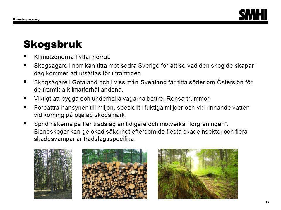 Skogsbruk  Klimatzonerna flyttar norrut.  Skogsägare i norr kan titta mot södra Sverige för att se vad den skog de skapar i dag kommer att utsättas