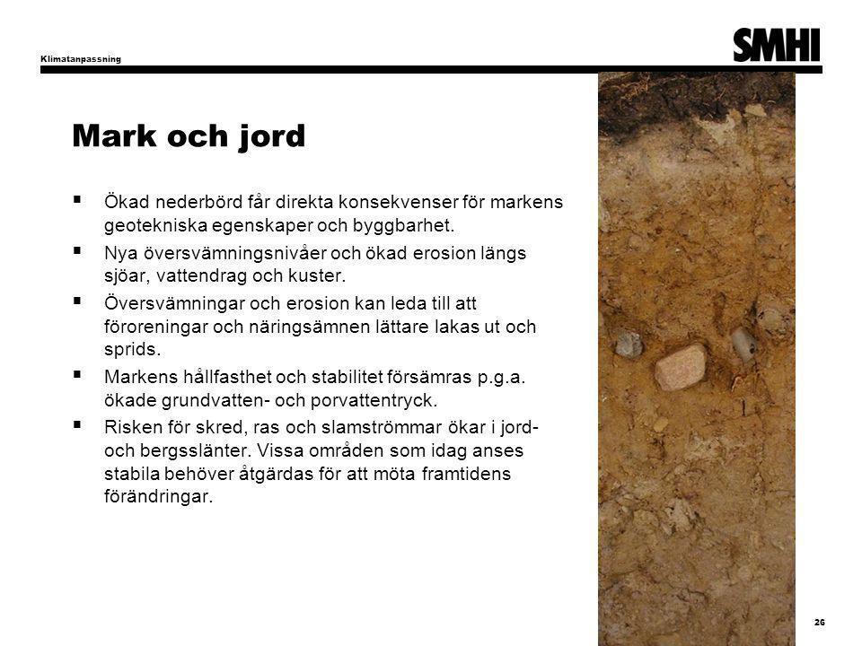 Mark och jord  Ökad nederbörd får direkta konsekvenser för markens geotekniska egenskaper och byggbarhet.