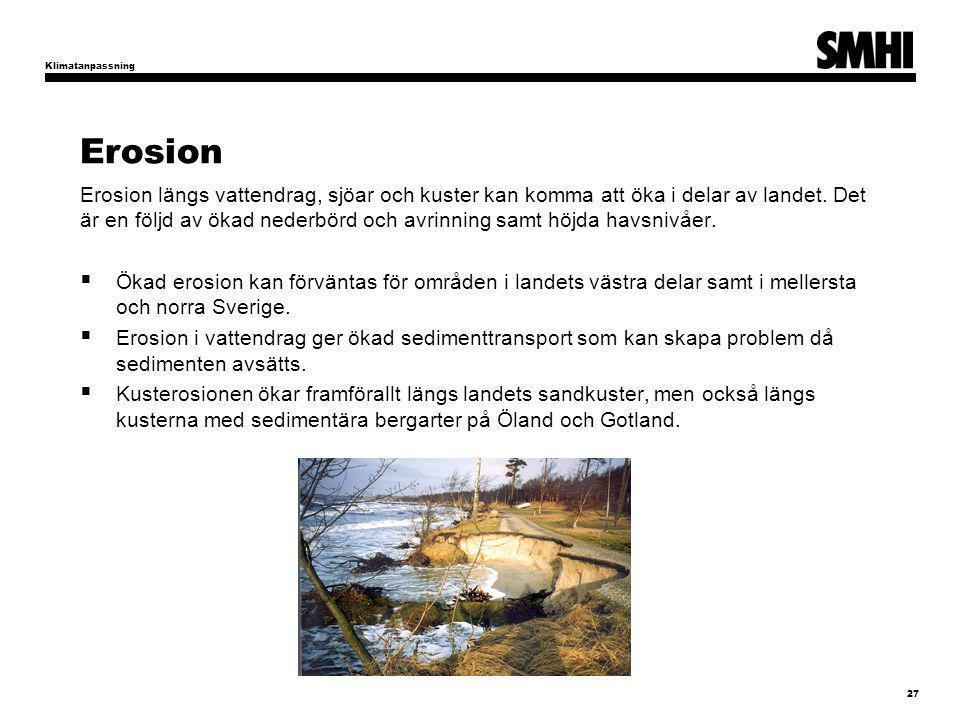 Erosion Erosion längs vattendrag, sjöar och kuster kan komma att öka i delar av landet. Det är en följd av ökad nederbörd och avrinning samt höjda hav