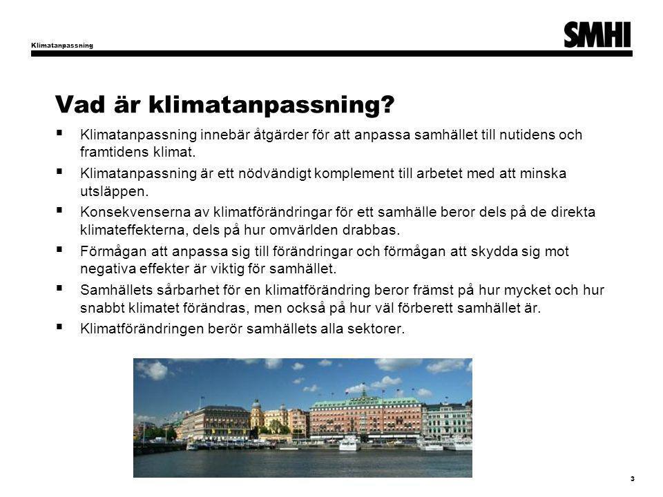 Vad är klimatanpassning?  Klimatanpassning innebär åtgärder för att anpassa samhället till nutidens och framtidens klimat.  Klimatanpassning är ett