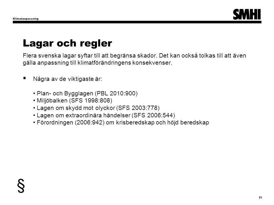 Lagar och regler Flera svenska lagar syftar till att begränsa skador. Det kan också tolkas till att även gälla anpassning till klimatförändringens kon
