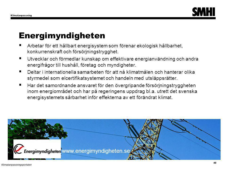 Energimyndigheten  Arbetar för ett hållbart energisystem som förenar ekologisk hållbarhet, konkurrenskraft och försörjningstrygghet.  Utvecklar och