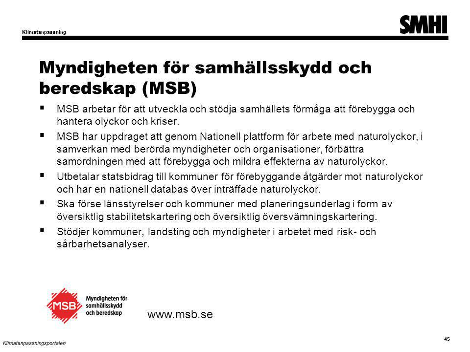 Myndigheten för samhällsskydd och beredskap (MSB)  MSB arbetar för att utveckla och stödja samhällets förmåga att förebygga och hantera olyckor och k