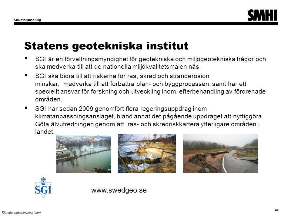 Statens geotekniska institut  SGI är en förvaltningsmyndighet för geotekniska och miljögeotekniska frågor och ska medverka till att de nationella miljökvalitetsmålen nås.