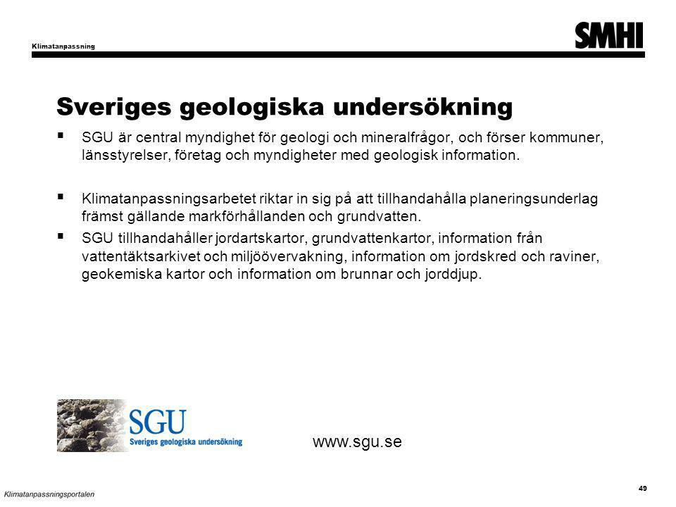 Sveriges geologiska undersökning  SGU är central myndighet för geologi och mineralfrågor, och förser kommuner, länsstyrelser, företag och myndigheter med geologisk information.