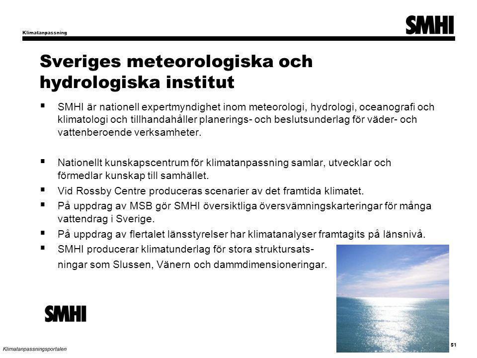 Sveriges meteorologiska och hydrologiska institut  SMHI är nationell expertmyndighet inom meteorologi, hydrologi, oceanografi och klimatologi och tillhandahåller planerings- och beslutsunderlag för väder- och vattenberoende verksamheter.