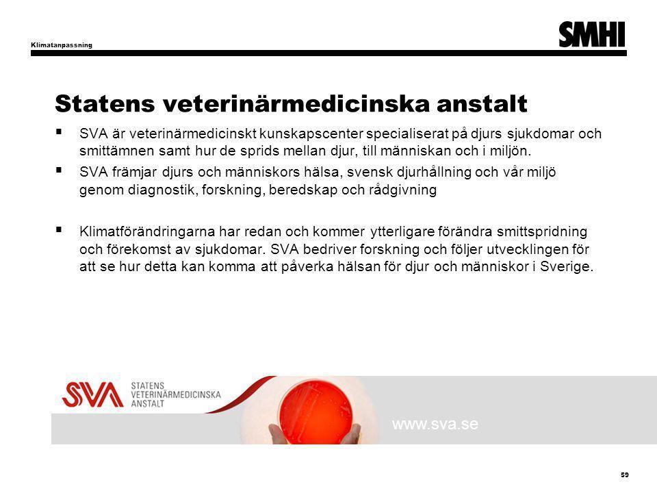 Statens veterinärmedicinska anstalt  SVA är veterinärmedicinskt kunskapscenter specialiserat på djurs sjukdomar och smittämnen samt hur de sprids mellan djur, till människan och i miljön.
