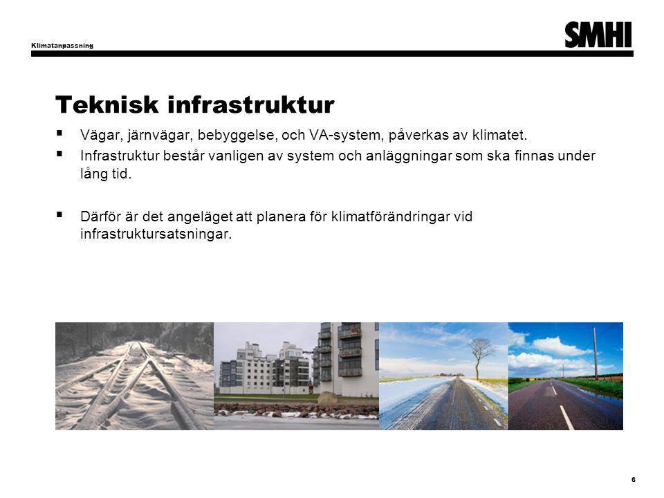 Teknisk infrastruktur  Vägar, järnvägar, bebyggelse, och VA-system, påverkas av klimatet.  Infrastruktur består vanligen av system och anläggningar