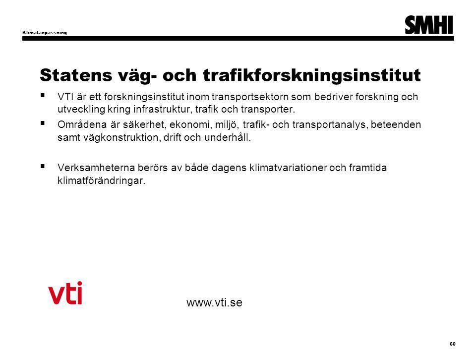 Statens väg- och trafikforskningsinstitut  VTI är ett forskningsinstitut inom transportsektorn som bedriver forskning och utveckling kring infrastruktur, trafik och transporter.