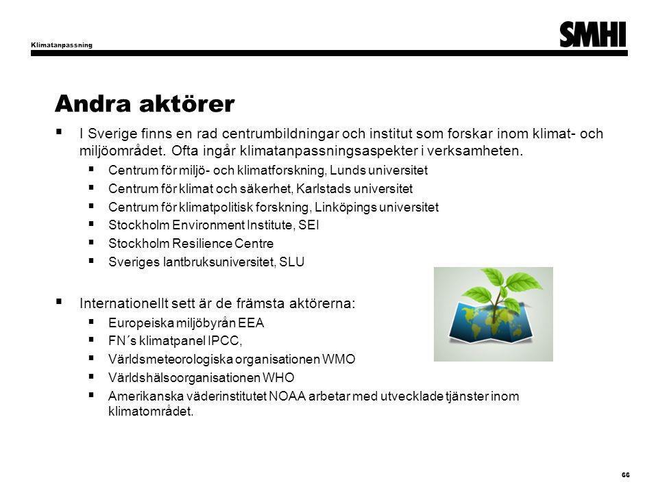 Andra aktörer  I Sverige finns en rad centrumbildningar och institut som forskar inom klimat- och miljöområdet. Ofta ingår klimatanpassningsaspekter