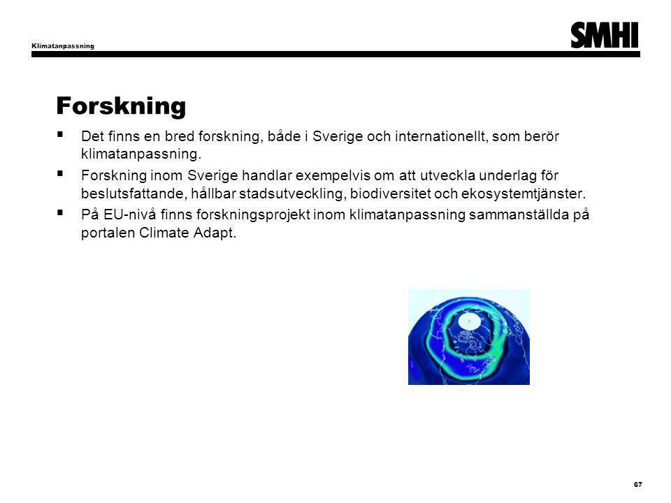 Forskning  Det finns en bred forskning, både i Sverige och internationellt, som berör klimatanpassning.  Forskning inom Sverige handlar exempelvis o