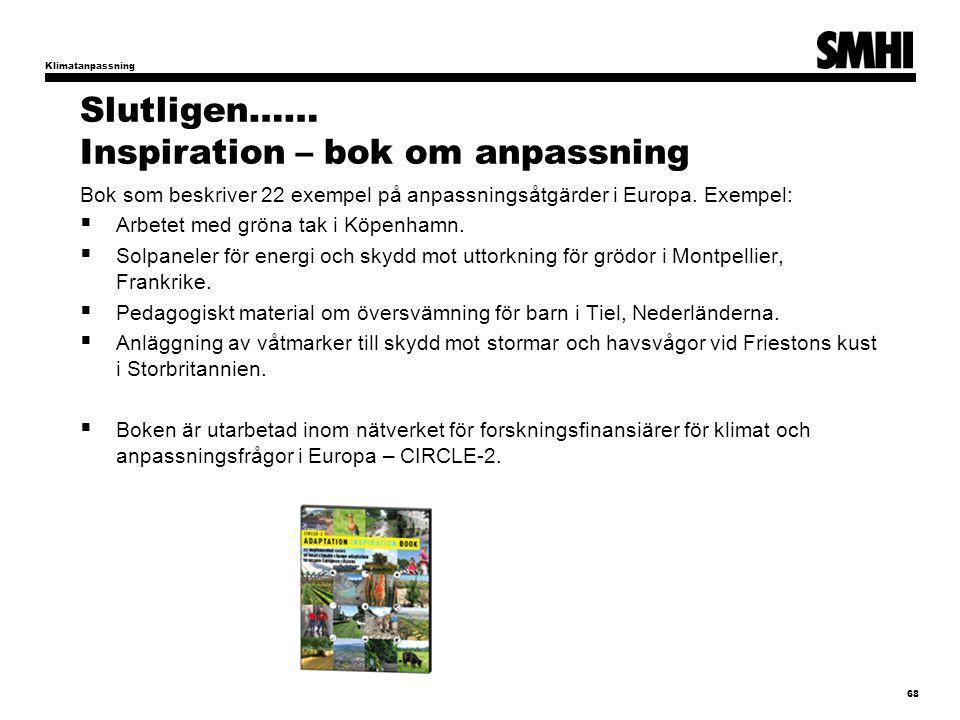 Slutligen…… Inspiration – bok om anpassning Bok som beskriver 22 exempel på anpassningsåtgärder i Europa. Exempel:  Arbetet med gröna tak i Köpenhamn